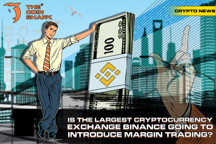 Is the Largest Cryptocurrency Exchange Binance Going to Introduce Margin Trading?
