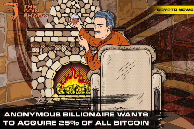 Anonymous Billionaire Wants to Acquire 25% of all Bitcoin