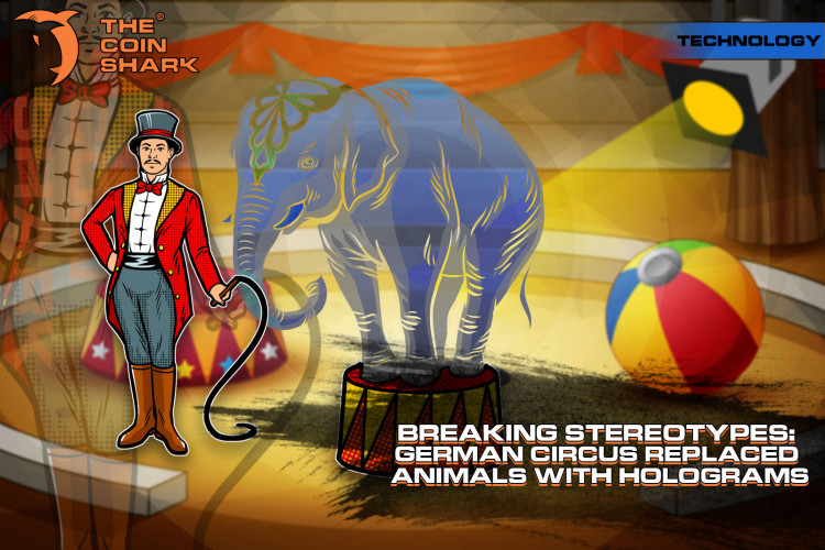 Breaking Stereotypes: German Circus Replaced Animals with Holograms