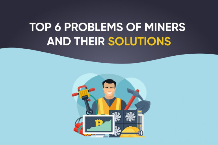 Top 6 problems of miners and their solutions